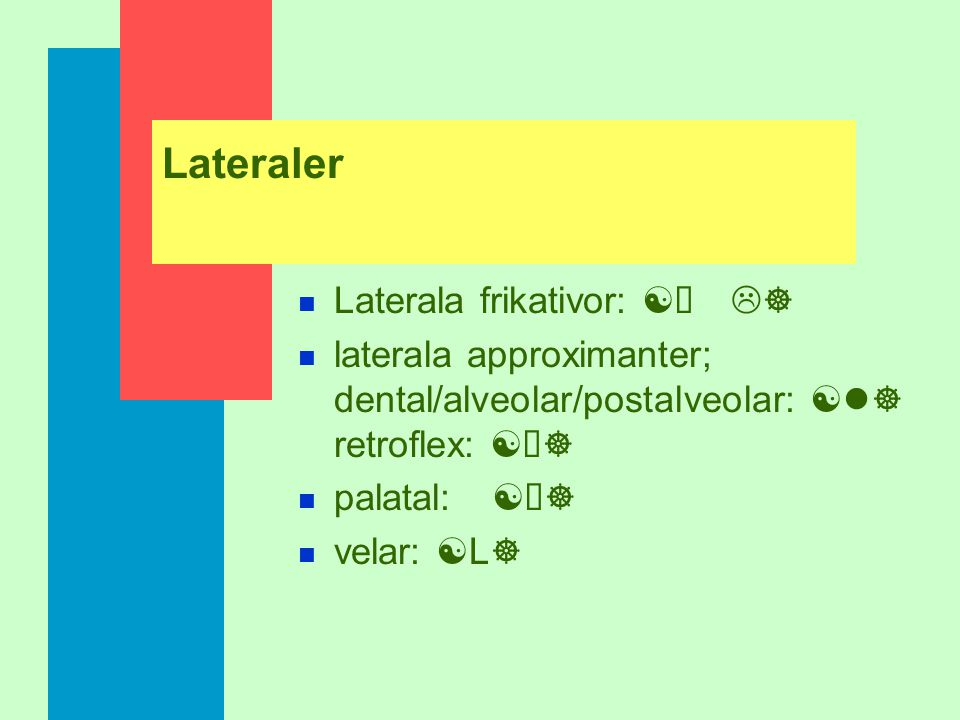 Lateraler Laterala frikativor: [Â L]